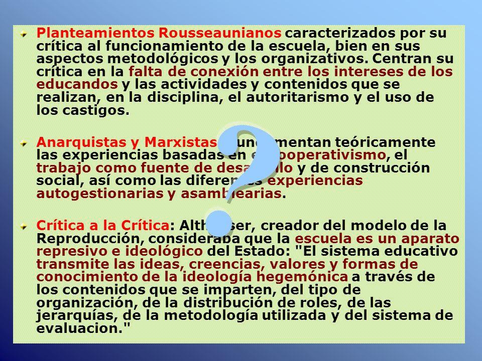 . Planteamientos Rousseaunianos caracterizados por su crítica al funcionamiento de la escuela, bien en sus aspectos metodológicos y los organizativos.