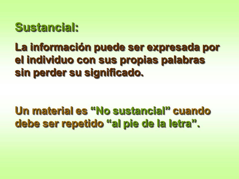 Sustancial: La información puede ser expresada por el individuo con sus propias palabras sin perder su significado. Un material es No sustancial cuand