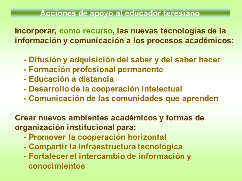 Incorporar, como recurso, las nuevas tecnologías de la información y comunicación a los procesos académicos: - Difusión y adquisición del saber y del