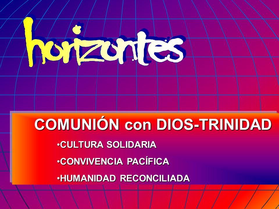 COMUNIÓN con DIOS-TRINIDAD COMUNIÓN con DIOS-TRINIDAD CULTURA SOLIDARIACULTURA SOLIDARIA CONVIVENCIA PACÍFICACONVIVENCIA PACÍFICA HUMANIDAD RECONCILIA
