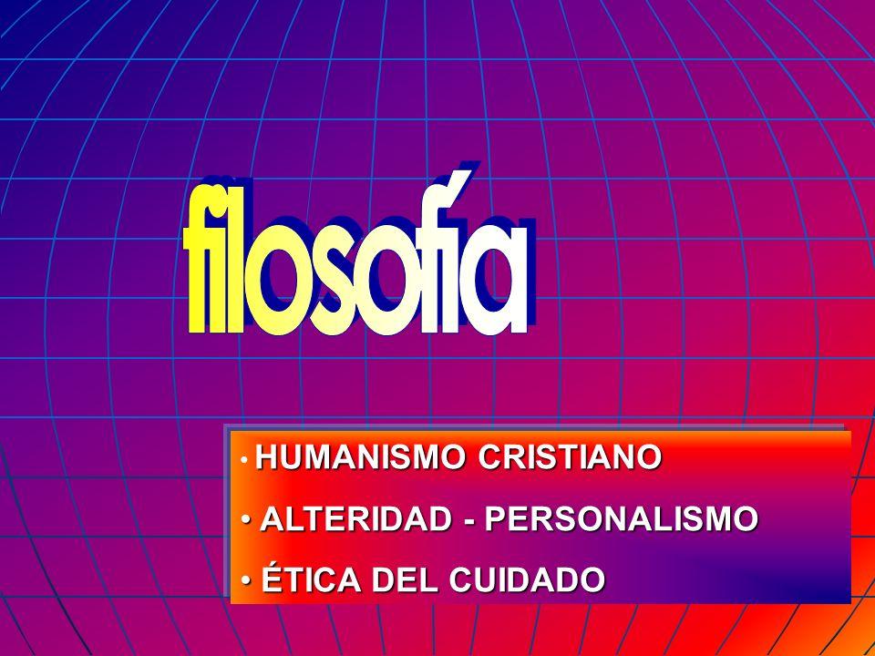 HUMANISMO CRISTIANO ALTERIDAD - PERSONALISMO ALTERIDAD - PERSONALISMO ÉTICA DEL CUIDADO ÉTICA DEL CUIDADO