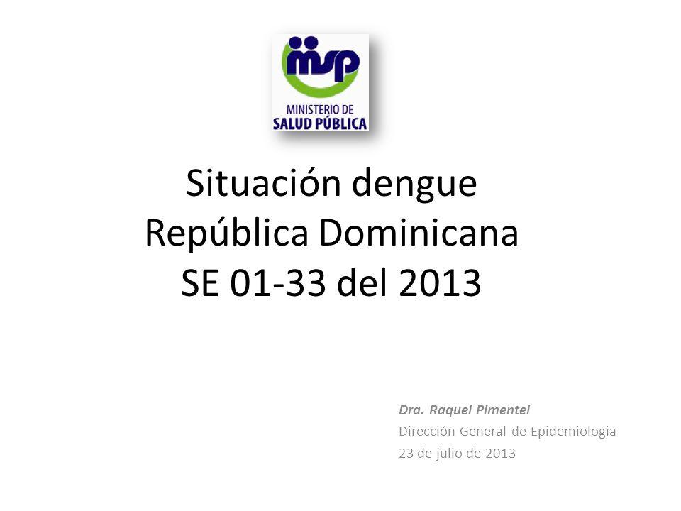 Dra. Raquel Pimentel Dirección General de Epidemiologia 23 de julio de 2013 Situación dengue República Dominicana SE 01-33 del 2013