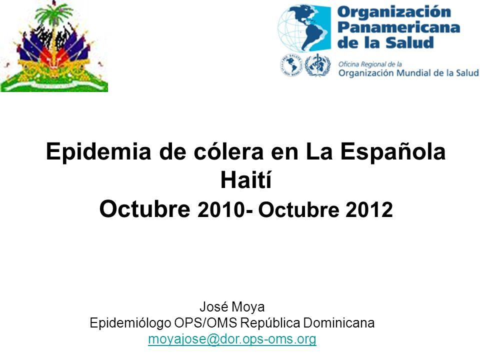 Epidemia de cólera en La Española Haití Octubre 2010- Octubre 2012 José Moya Epidemiólogo OPS/OMS República Dominicana moyajose@dor.ops-oms.org
