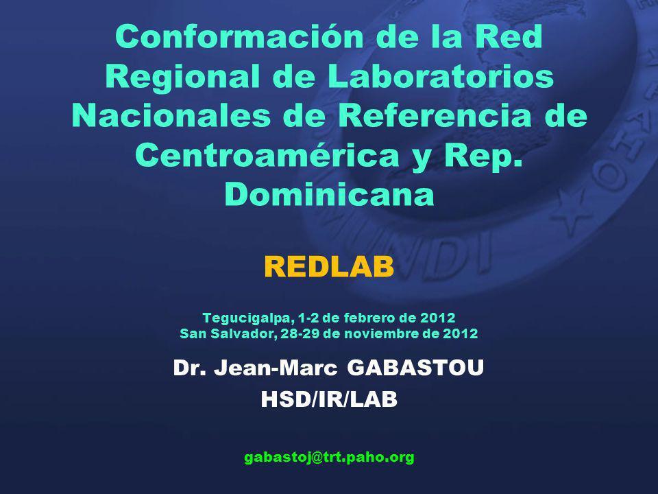 Conformación de la Red Regional de Laboratorios Nacionales de Referencia de Centroamérica y Rep. Dominicana REDLAB Tegucigalpa, 1-2 de febrero de 2012