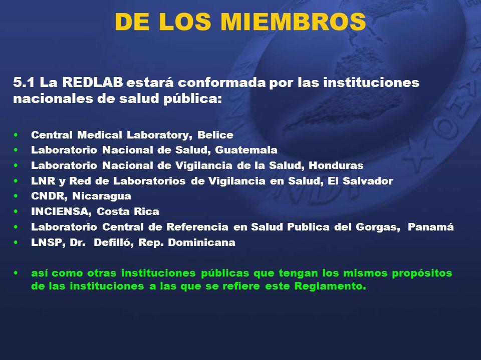 DE LOS MIEMBROS 5.1 La REDLAB estará conformada por las instituciones nacionales de salud pública: Central Medical Laboratory, Belice Laboratorio Naci
