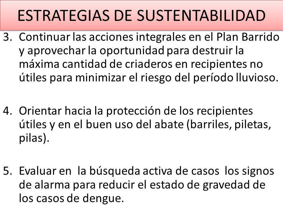 3.Continuar las acciones integrales en el Plan Barrido y aprovechar la oportunidad para destruir la máxima cantidad de criaderos en recipientes no útiles para minimizar el riesgo del período lluvioso.