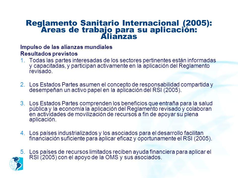 Reglamento Sanitario Internacional (2005): Áreas de trabajo para su aplicación: Alianzas Impulso de las alianzas mundiales Resultados previstos 1.Toda