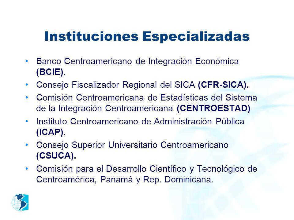 Instituciones Especializadas Banco Centroamericano de Integración Económica (BCIE). Consejo Fiscalizador Regional del SICA (CFR-SICA). Comisión Centro