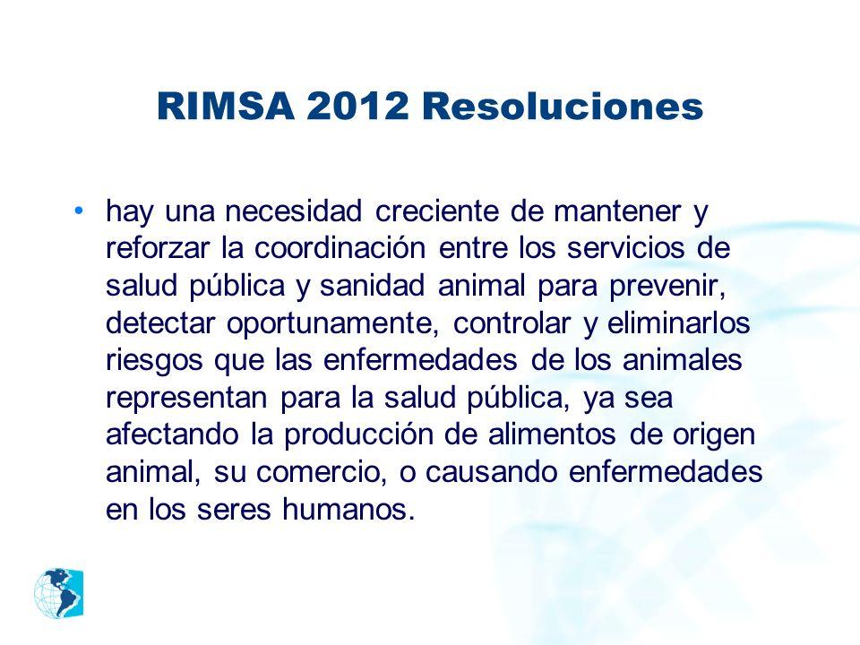 RIMSA 2012 Resoluciones hay una necesidad creciente de mantener y reforzar la coordinación entre los servicios de salud pública y sanidad animal para