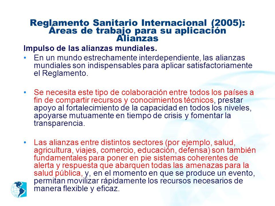 Reglamento Sanitario Internacional (2005): Áreas de trabajo para su aplicación Alianzas mundiales Ejemplo: Para el Fortalecimiento de la seguridad sanitaria en los viajes y el transporte.
