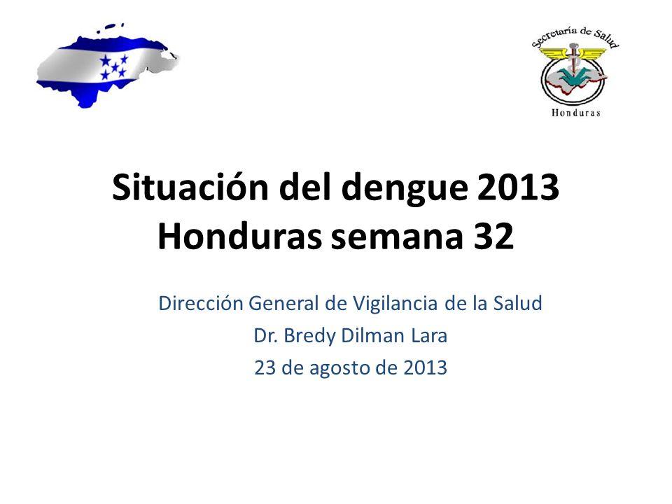 Situación del dengue 2013 Honduras semana 32 Dirección General de Vigilancia de la Salud Dr. Bredy Dilman Lara 23 de agosto de 2013