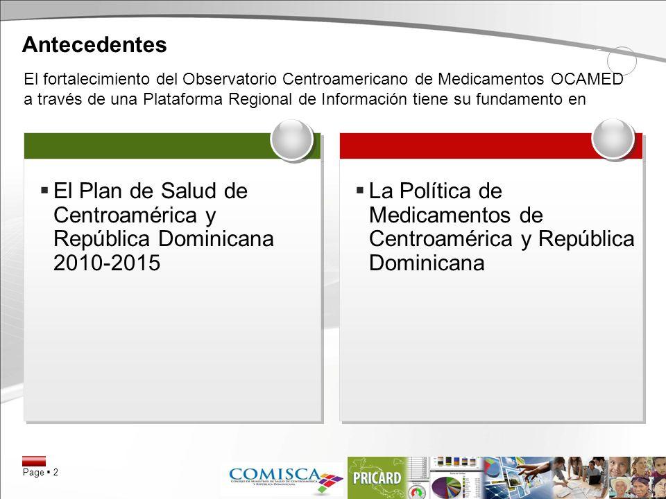 Page 2 La Política de Medicamentos de Centroamérica y República Dominicana El Plan de Salud de Centroamérica y República Dominicana 2010-2015 Antecede