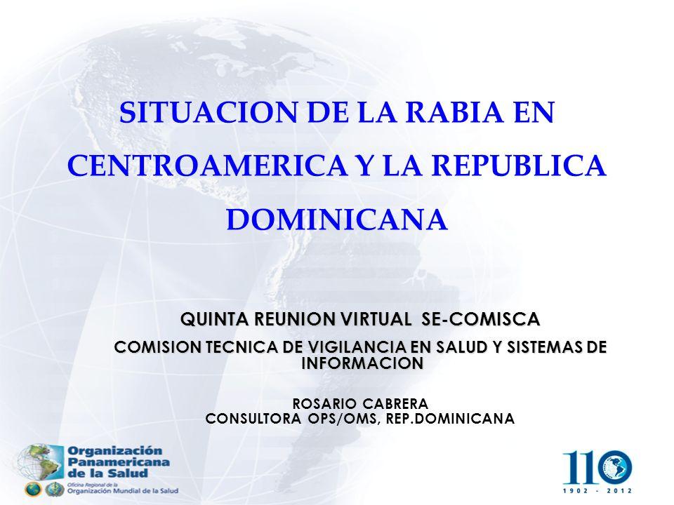 SITUACION DE LA RABIA EN CENTROAMERICA Y LA REPUBLICA DOMINICANA QUINTA REUNION VIRTUAL SE-COMISCA COMISION TECNICA DE VIGILANCIA EN SALUD Y SISTEMAS