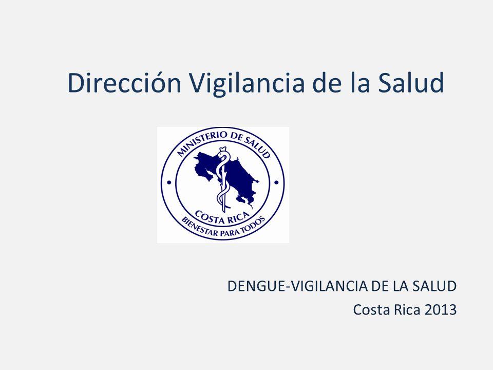 Dirección Vigilancia de la Salud DENGUE-VIGILANCIA DE LA SALUD Costa Rica 2013