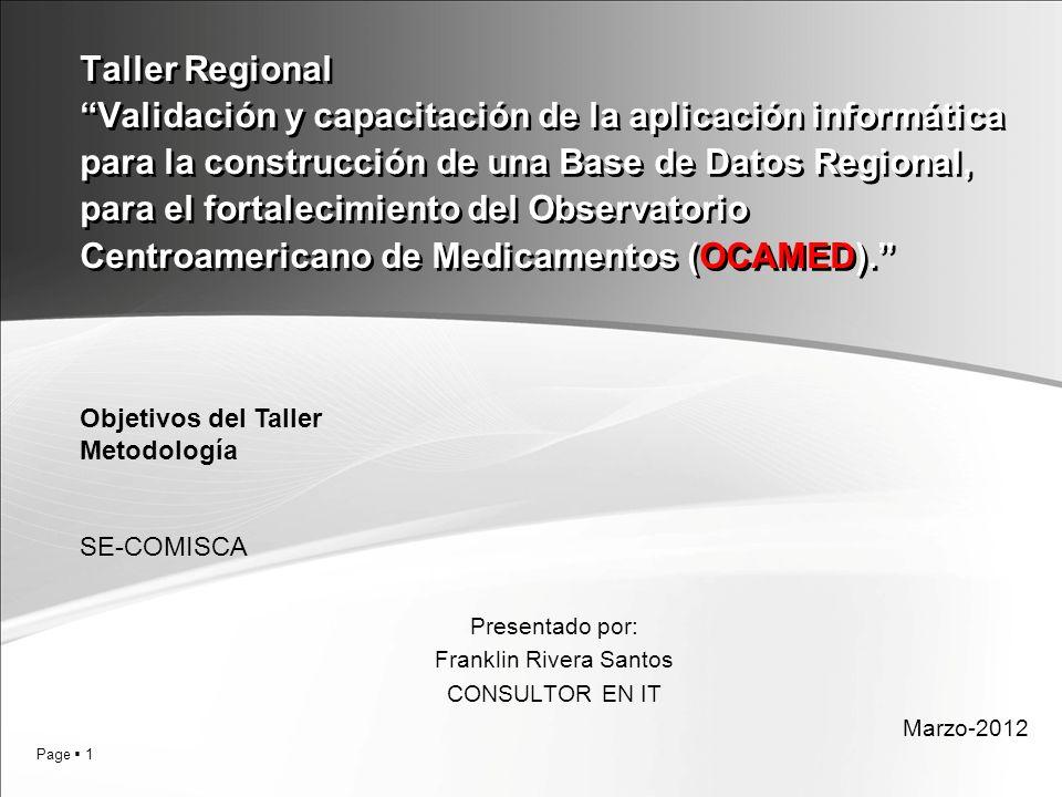 Page 1 Taller Regional Validación y capacitación de la aplicación informática para la construcción de una Base de Datos Regional, para el fortalecimiento del Observatorio Centroamericano de Medicamentos (OCAMED).