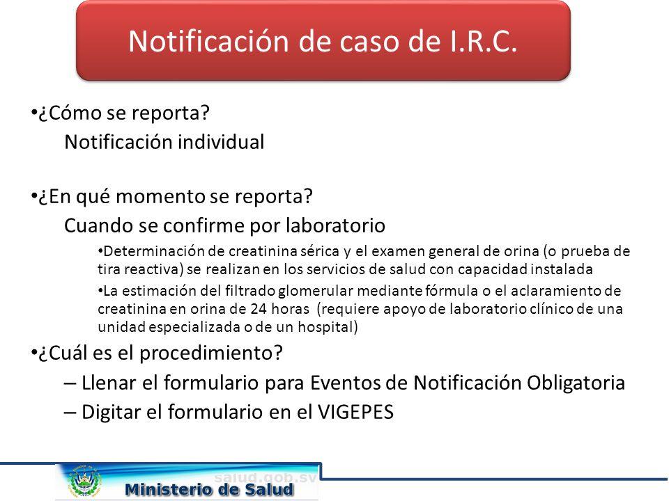 ¿Cómo se reporta? Notificación individual ¿En qué momento se reporta? Cuando se confirme por laboratorio Determinación de creatinina sérica y el exame