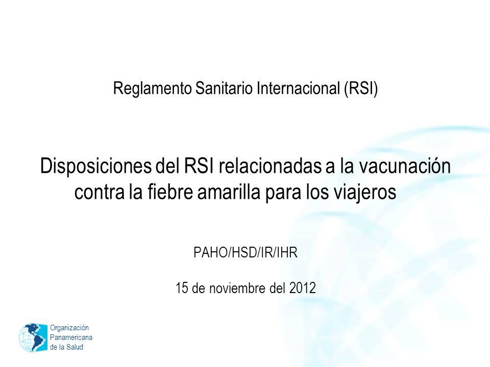 Organización Panamericana de la Salud Reglamento Sanitario Internacional (RSI) Disposiciones del RSI relacionadas a la vacunación contra la fiebre ama