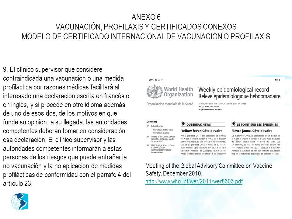 ANEXO 6 VACUNACIÓN, PROFILAXIS Y CERTIFICADOS CONEXOS MODELO DE CERTIFICADO INTERNACIONAL DE VACUNACIÓN O PROFILAXIS 9. El clínico supervisor que cons