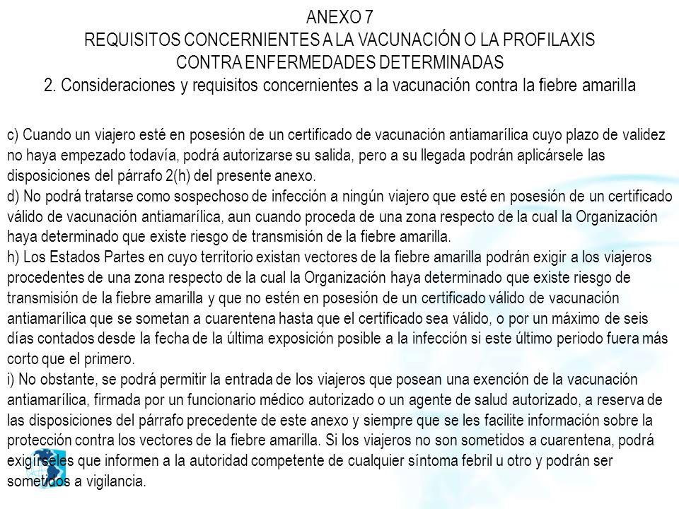 c) Cuando un viajero esté en posesión de un certificado de vacunación antiamarílica cuyo plazo de validez no haya empezado todavía, podrá autorizarse