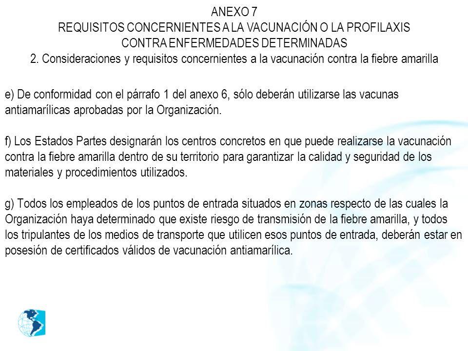 e) De conformidad con el párrafo 1 del anexo 6, sólo deberán utilizarse las vacunas antiamarílicas aprobadas por la Organización. f) Los Estados Parte