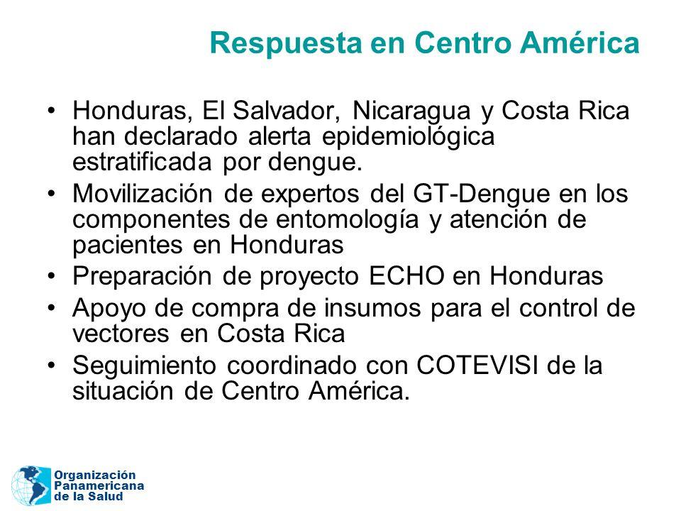 Organización Panamericana de la Salud Respuesta en Centro América Honduras, El Salvador, Nicaragua y Costa Rica han declarado alerta epidemiológica estratificada por dengue.