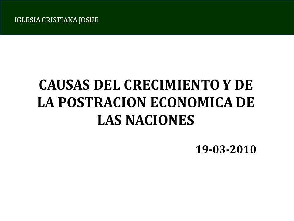 IGLESIA CRISTIANA JOSUE CAUSAS DEL CRECIMIENTO Y DE LA POSTRACION ECONOMICA DE LAS NACIONES 19-03-2010