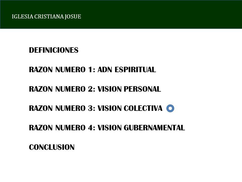 IGLESIA CRISTIANA JOSUE DEFINICIONES RAZON NUMERO 1: ADN ESPIRITUAL RAZON NUMERO 2: VISION PERSONAL RAZON NUMERO 3: VISION COLECTIVA RAZON NUMERO 4: V