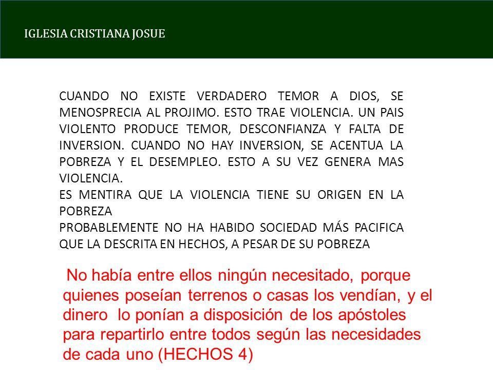 IGLESIA CRISTIANA JOSUE CUANDO NO EXISTE VERDADERO TEMOR A DIOS, SE MENOSPRECIA AL PROJIMO. ESTO TRAE VIOLENCIA. UN PAIS VIOLENTO PRODUCE TEMOR, DESCO