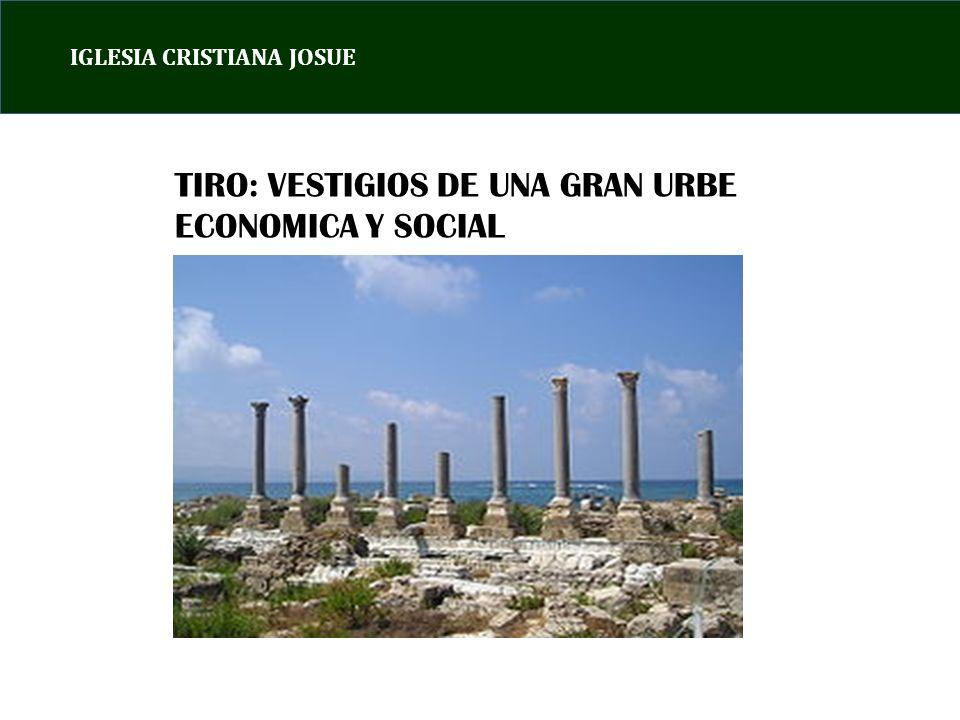 IGLESIA CRISTIANA JOSUE TIRO: VESTIGIOS DE UNA GRAN URBE ECONOMICA Y SOCIAL