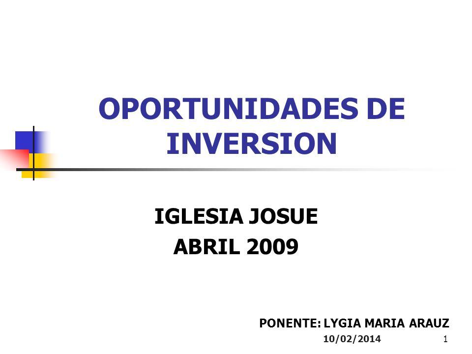 10/02/20141 OPORTUNIDADES DE INVERSION IGLESIA JOSUE ABRIL 2009 PONENTE: LYGIA MARIA ARAUZ