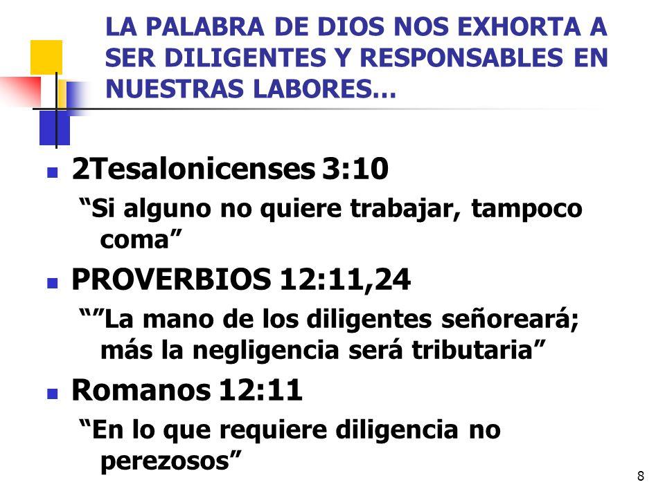 8 LA PALABRA DE DIOS NOS EXHORTA A SER DILIGENTES Y RESPONSABLES EN NUESTRAS LABORES… 2Tesalonicenses 3:10 Si alguno no quiere trabajar, tampoco coma