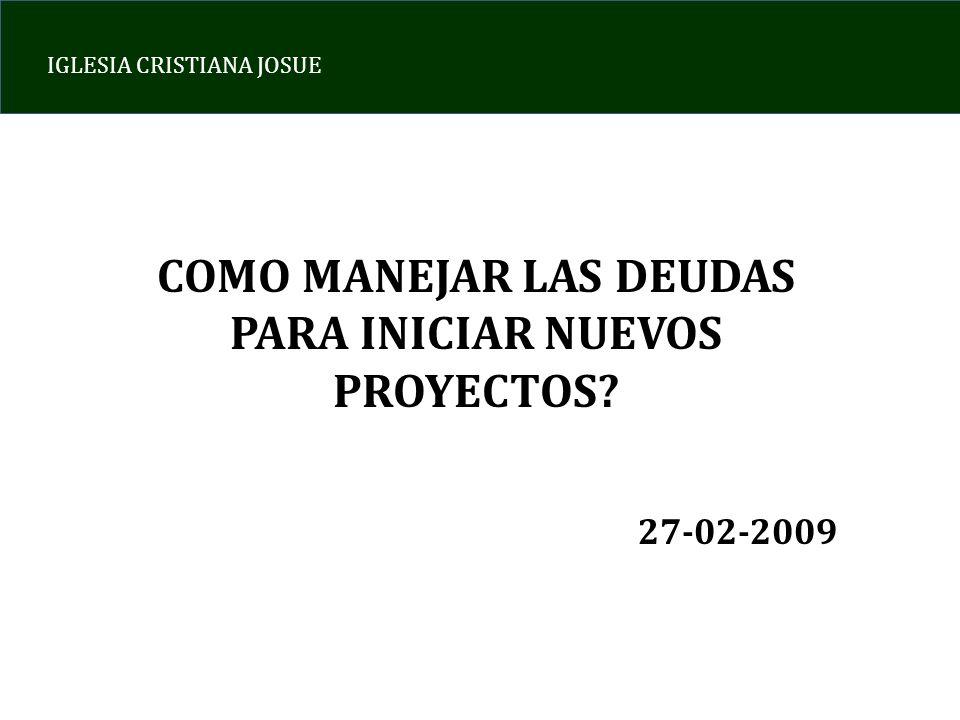 IGLESIA CRISTIANA JOSUE COMO MANEJAR LAS DEUDAS PARA INICIAR NUEVOS PROYECTOS? 27-02-2009