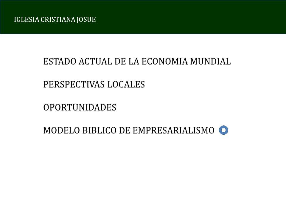 IGLESIA CRISTIANA JOSUE ESTADO ACTUAL DE LA ECONOMIA MUNDIAL PERSPECTIVAS LOCALES OPORTUNIDADES MODELO BIBLICO DE EMPRESARIALISMO