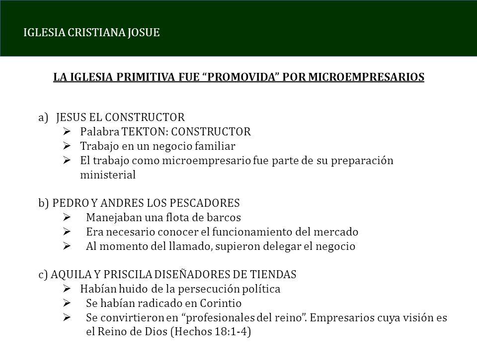 IGLESIA CRISTIANA JOSUE LA IGLESIA PRIMITIVA FUE PROMOVIDA POR MICROEMPRESARIOS a)JESUS EL CONSTRUCTOR Palabra TEKTON: CONSTRUCTOR Trabajo en un negoc