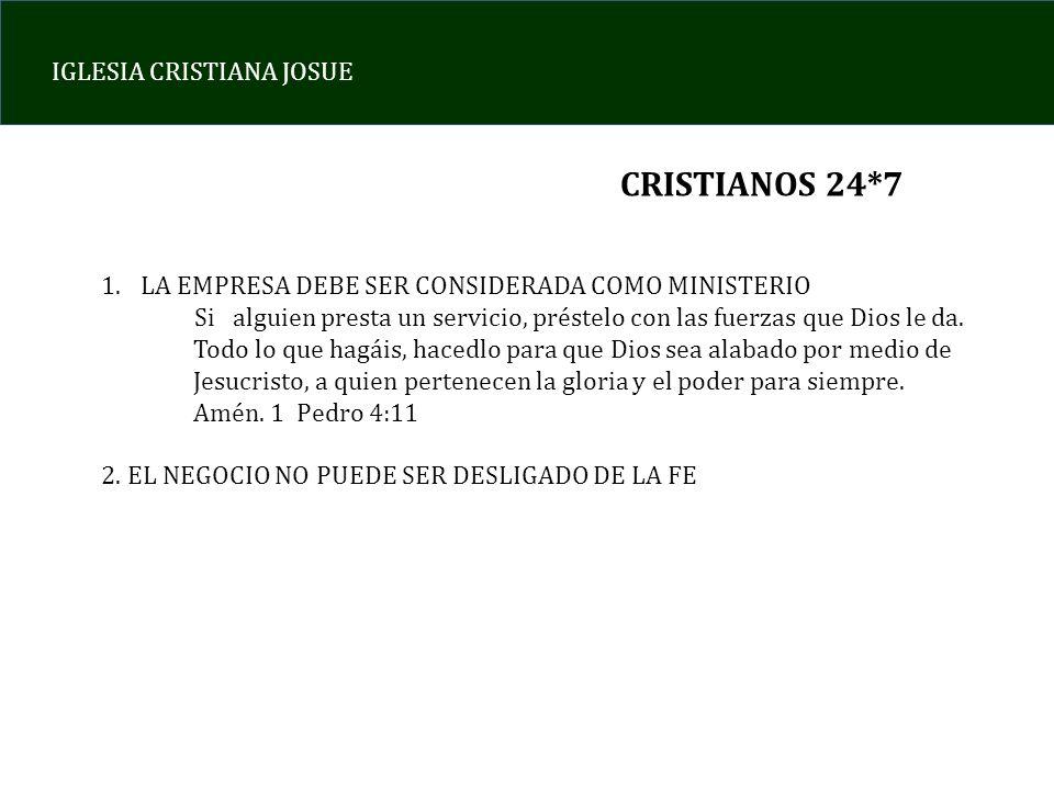 IGLESIA CRISTIANA JOSUE CRISTIANOS 24*7 1.LA EMPRESA DEBE SER CONSIDERADA COMO MINISTERIO Si alguien presta un servicio, préstelo con las fuerzas que