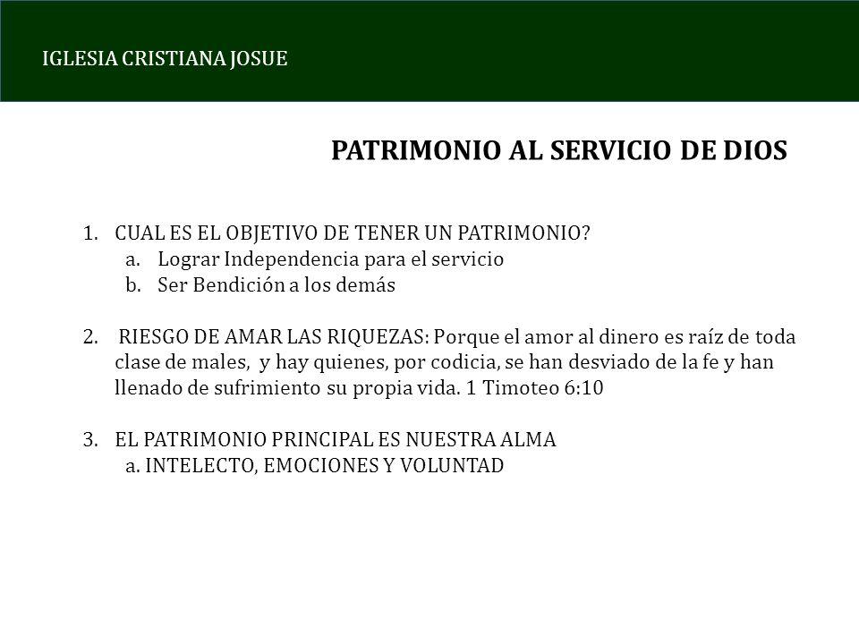 IGLESIA CRISTIANA JOSUE PATRIMONIO AL SERVICIO DE DIOS 1.CUAL ES EL OBJETIVO DE TENER UN PATRIMONIO? a.Lograr Independencia para el servicio b.Ser Ben