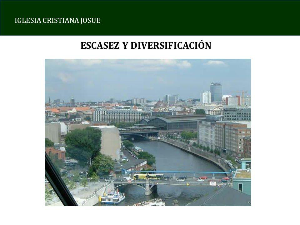 IGLESIA CRISTIANA JOSUE ESCASEZ Y DIVERSIFICACIÓN