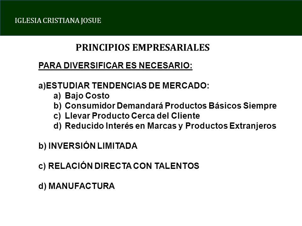 IGLESIA CRISTIANA JOSUE PRINCIPIOS EMPRESARIALES PARA DIVERSIFICAR ES NECESARIO: a)ESTUDIAR TENDENCIAS DE MERCADO: a)Bajo Costo b)Consumidor Demandará