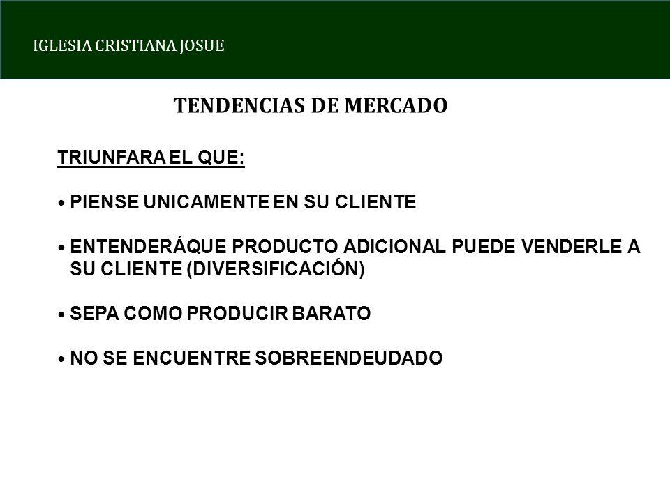 TENDENCIAS DE MERCADO TRIUNFARA EL QUE: PIENSE UNICAMENTE EN SU CLIENTE ENTENDERÁQUE PRODUCTO ADICIONAL PUEDE VENDERLE A SU CLIENTE (DIVERSIFICACIÓN)