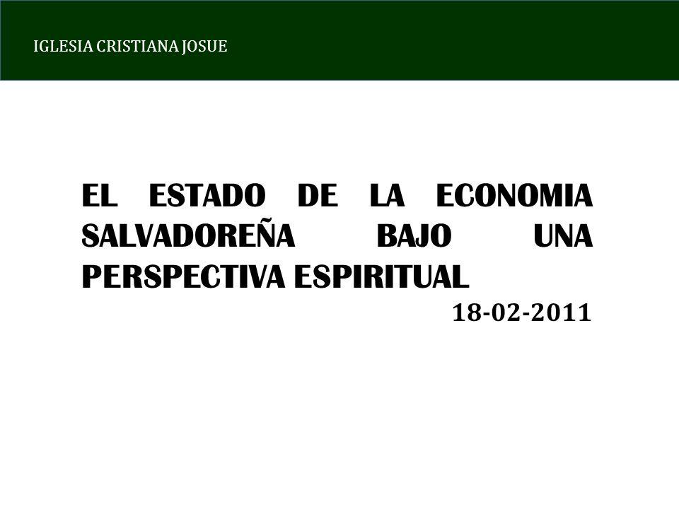 IGLESIA CRISTIANA JOSUE EL ESTADO DE LA ECONOMIA SALVADOREÑA BAJO UNA PERSPECTIVA ESPIRITUAL 18-02-2011
