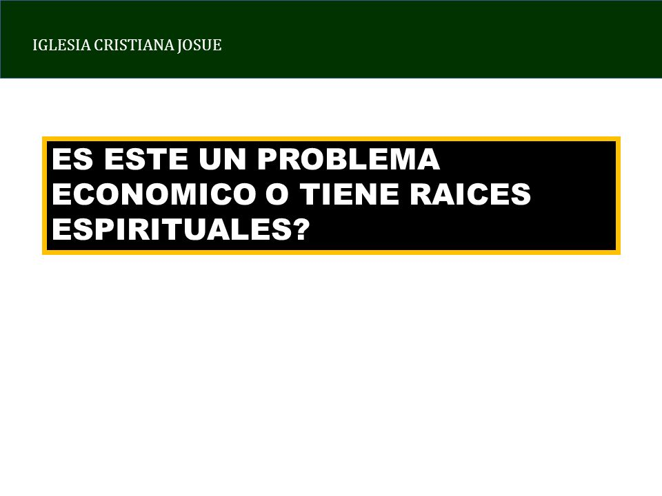IGLESIA CRISTIANA JOSUE ES ESTE UN PROBLEMA ECONOMICO O TIENE RAICES ESPIRITUALES?