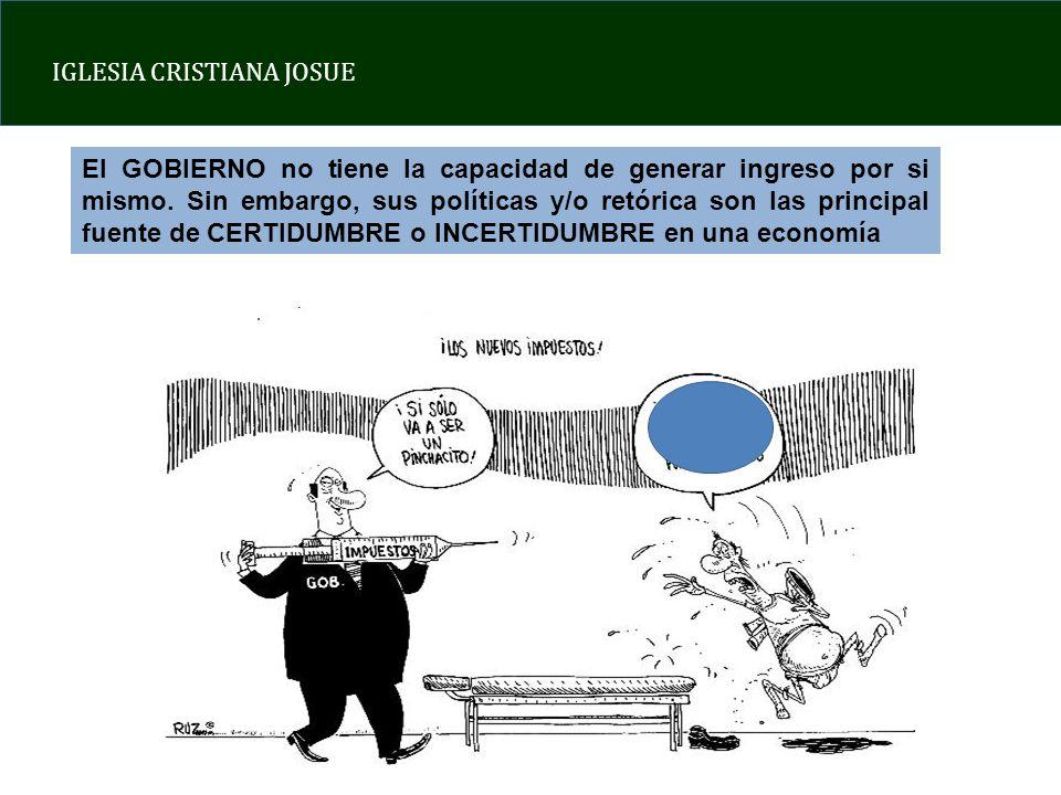 IGLESIA CRISTIANA JOSUE El GOBIERNO no tiene la capacidad de generar ingreso por si mismo.