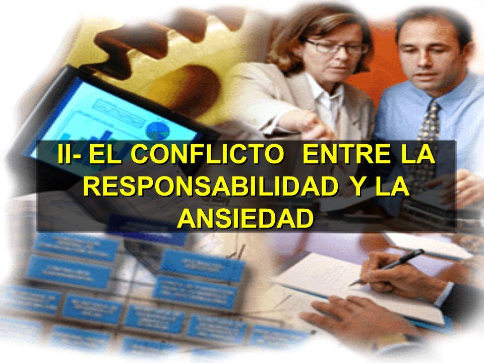 II- EL CONFLICTO ENTRE LA RESPONSABILIDAD Y LA ANSIEDAD