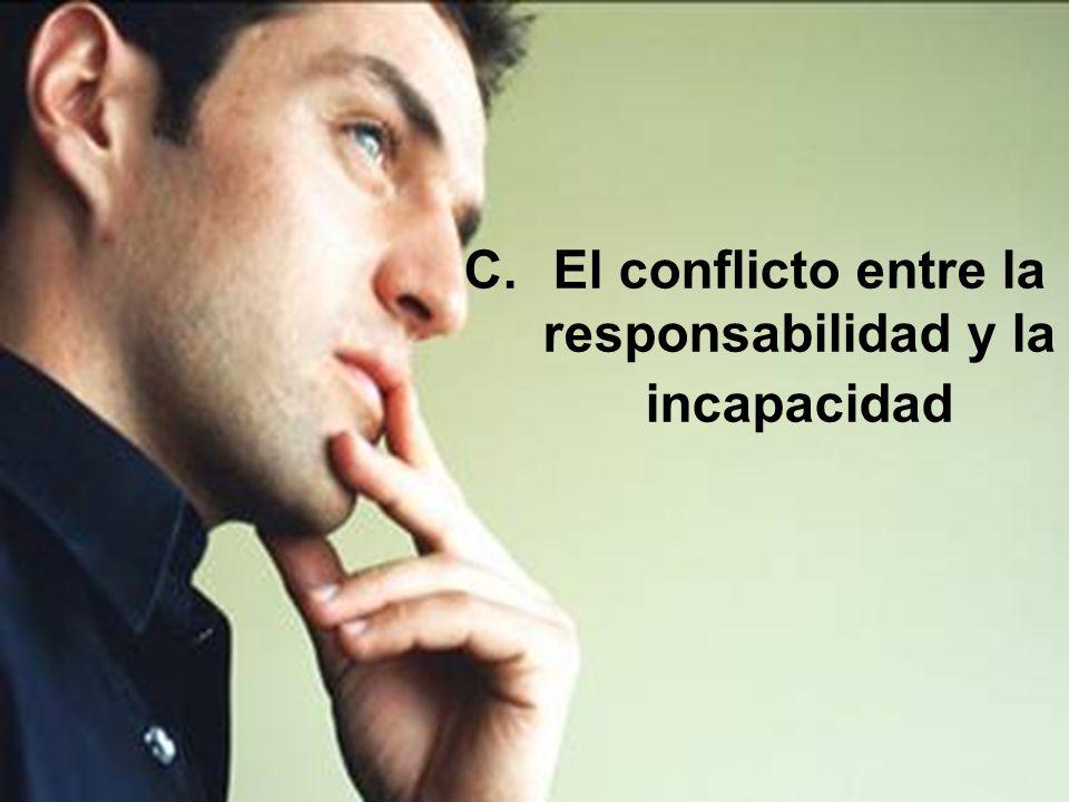 C.El conflicto entre la responsabilidad y la incapacidad