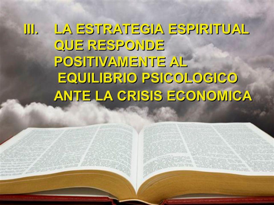 III.LA ESTRATEGIA ESPIRITUAL QUE RESPONDE POSITIVAMENTE AL EQUILIBRIO PSICOLOGICO ANTE LA CRISIS ECONOMICA