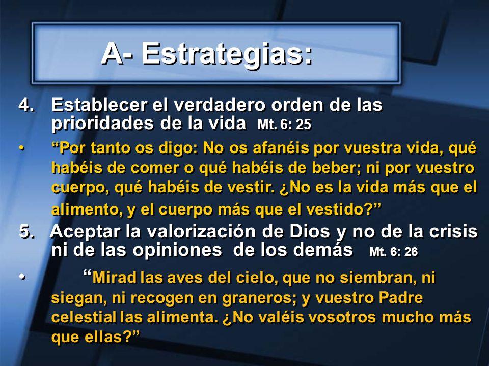 4.Establecer el verdadero orden de las prioridades de la vida Mt. 6: 25 Por tanto os digo: No os afanéis por vuestra vida, qué habéis de comer o qué h