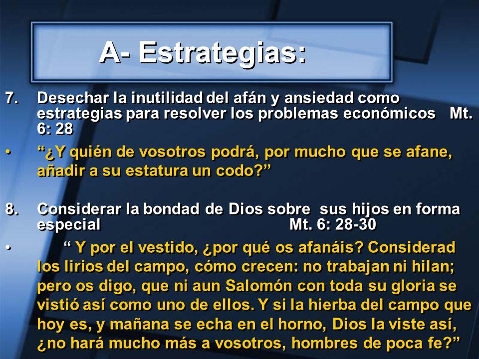 7.Desechar la inutilidad del afán y ansiedad como estrategias para resolver los problemas económicos Mt. 6: 28 ¿Y quién de vosotros podrá, por mucho q