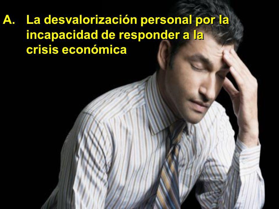 A.La desvalorización personal por la incapacidad de responder a la crisis económica