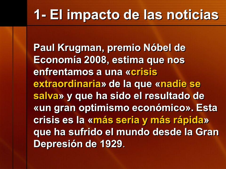 1- El impacto de las noticias Paul Krugman, premio Nóbel de Economía 2008, estima que nos enfrentamos a una «crisis extraordinaria» de la que «nadie s