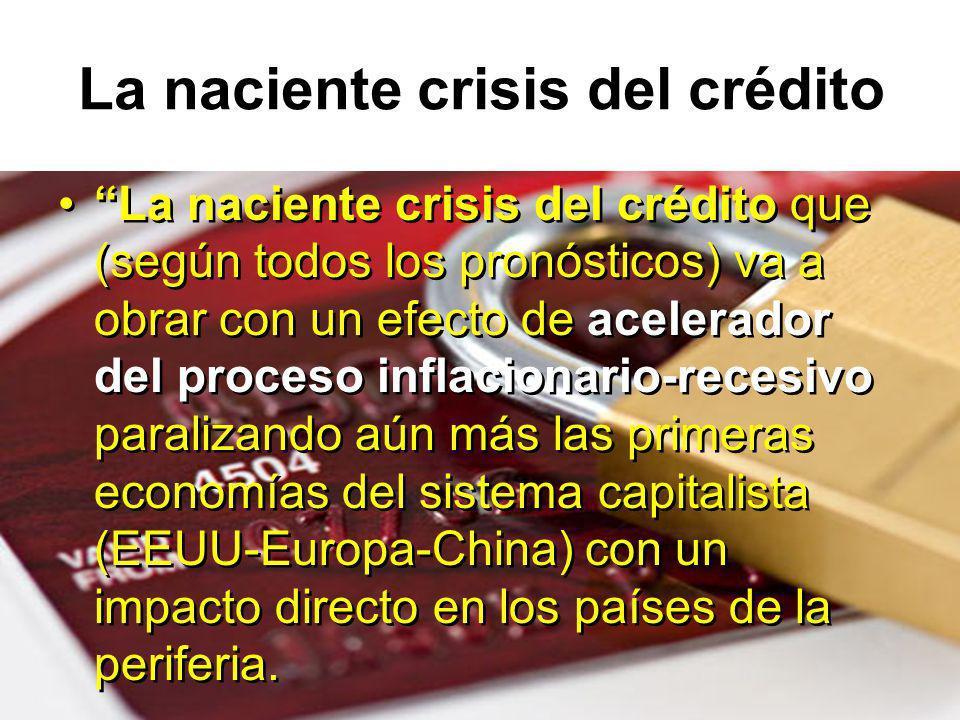 La naciente crisis del crédito La naciente crisis del crédito que (según todos los pronósticos) va a obrar con un efecto de acelerador del proceso inf